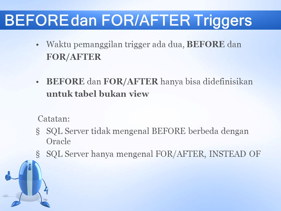 BEFORE Trigger menjalankan aksi sebelum pernyataan hasil trigger dijalankan.