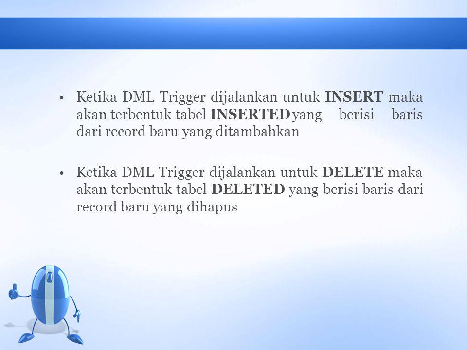 INSTEAD OF TRIGGER INSTEAD OF Trigger hanya dipanggil tapi tidakdieksekusi, didefinisikan khususnya untuk view INSTEAD OF Trigger mempopulasi dua tabel INSERTED dan DELETED, sehingga layaknya simulasi INSERT, UPDATE, atau DELETE INSTEAD OF Trigger menyediakan cara transparan untuk memodifikasi view yang tidak dapat dimodifikasi secara langsung melalui DML.