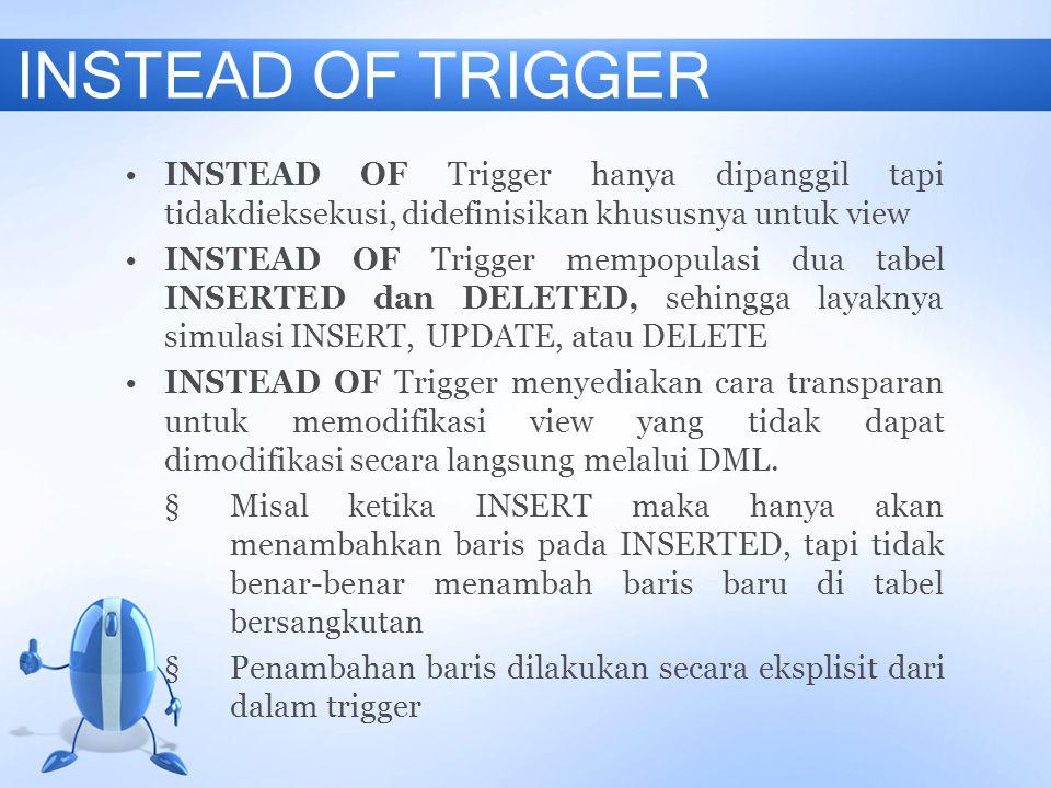 EVENT PADA TRIGGER Trigger dapat dipanggil ketika ada event sebagai berikut: §DML statements (DELETE, INSERT, UPDATE) §DDL statements (CREATE, ALTER, DROP, GRANT, REVOKE, dll)