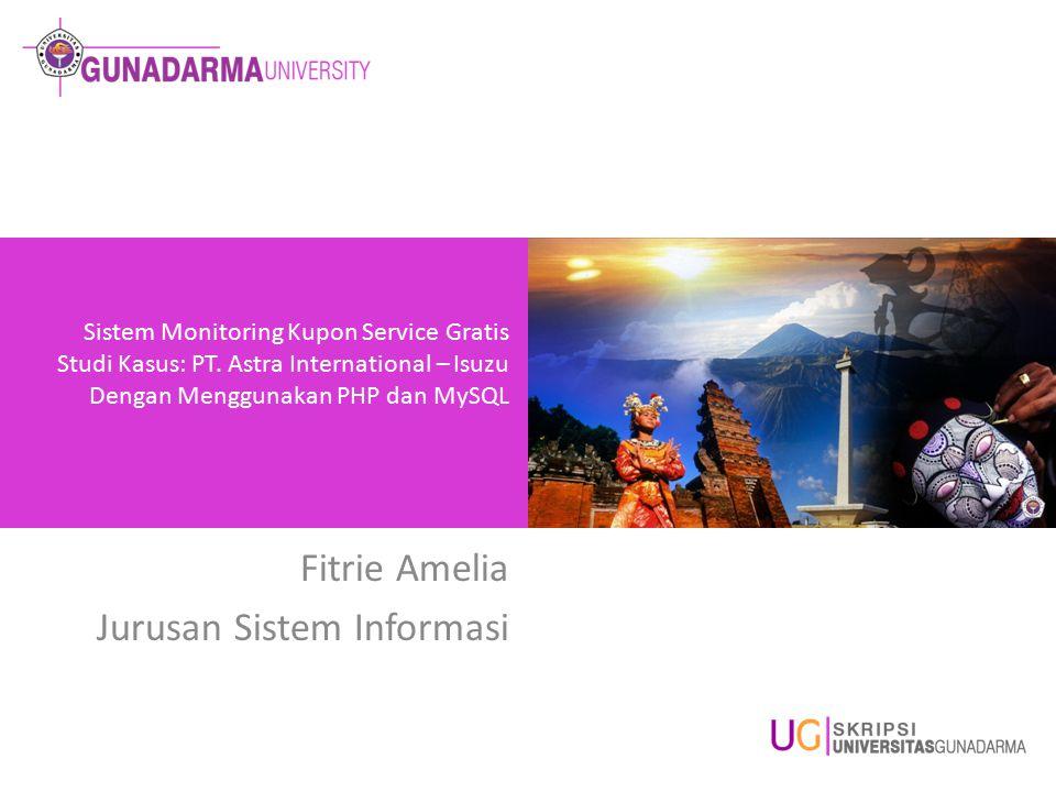 Sistem Monitoring Kupon Service Gratis Studi Kasus: PT. Astra International – Isuzu Dengan Menggunakan PHP dan MySQL Fitrie Amelia Jurusan Sistem Info