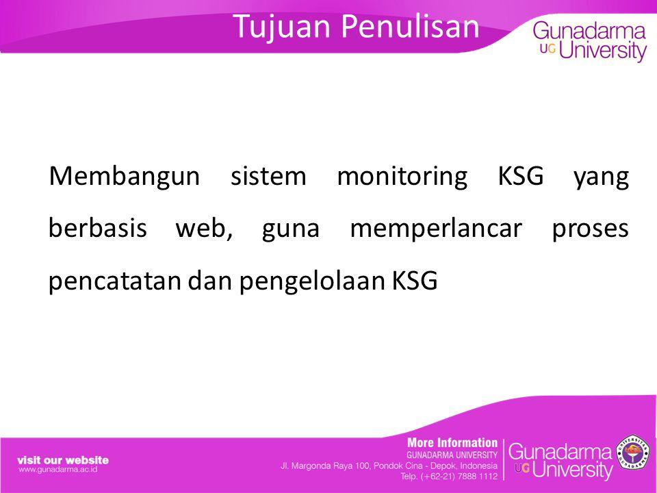 Tujuan Penulisan Membangun sistem monitoring KSG yang berbasis web, guna memperlancar proses pencatatan dan pengelolaan KSG
