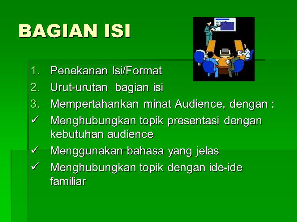 BAGIAN ISI 1.Penekanan Isi/Format 2.Urut-urutan bagian isi 3.Mempertahankan minat Audience, dengan : Menghubungkan topik presentasi dengan kebutuhan a
