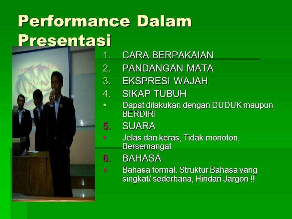 Performance Dalam Presentasi 1.CARA BERPAKAIAN 2.PANDANGAN MATA 3.EKSPRESI WAJAH 4.SIKAP TUBUH  Dapat dilakukan dengan DUDUK maupun BERDIRI 5.SUARA 