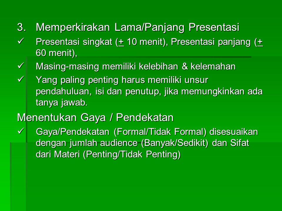 3.Memperkirakan Lama/Panjang Presentasi Presentasi singkat (+ 10 menit), Presentasi panjang (+ 60 menit), Presentasi singkat (+ 10 menit), Presentasi
