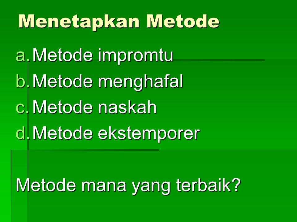 Menetapkan Metode a.Metode impromtu b.Metode menghafal c.Metode naskah d.Metode ekstemporer Metode mana yang terbaik?