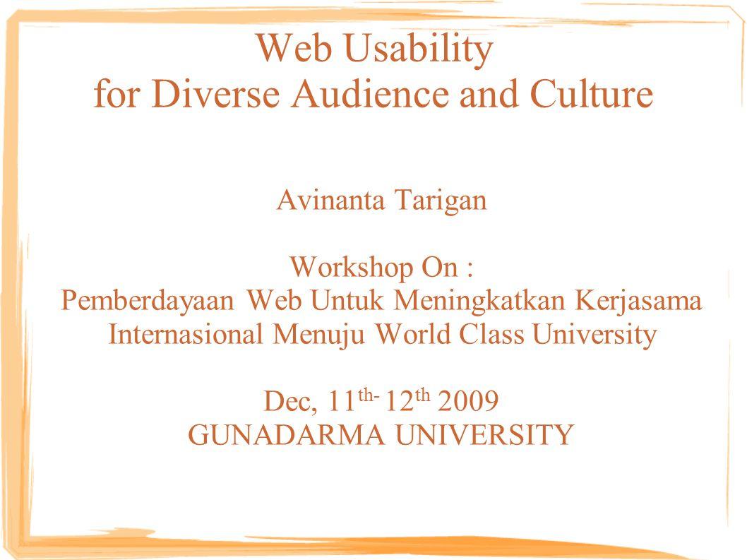 Web Usability for Diverse Audience and Culture Avinanta Tarigan Workshop On : Pemberdayaan Web Untuk Meningkatkan Kerjasama Internasional Menuju World Class University Dec, 11 th- 12 th 2009 GUNADARMA UNIVERSITY