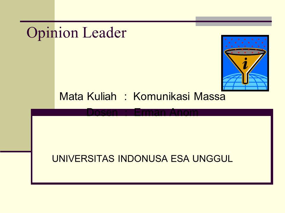 Opinion Leader Mata Kuliah : Komunikasi Massa Dosen : Erman Anom UNIVERSITAS INDONUSA ESA UNGGUL