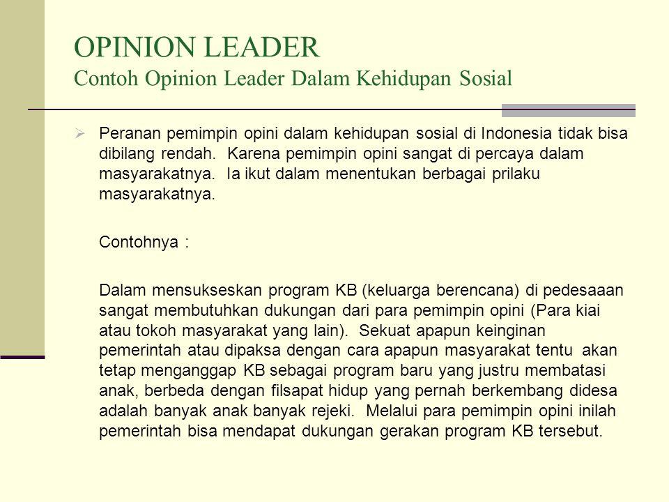 OPINION LEADER Contoh Opinion Leader Dalam Kehidupan Sosial  Peranan pemimpin opini dalam kehidupan sosial di Indonesia tidak bisa dibilang rendah.
