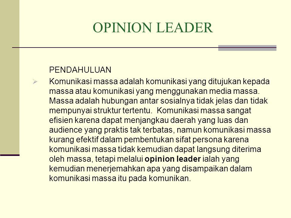 OPINION LEADER PENDAHULUAN  Komunikasi massa adalah komunikasi yang ditujukan kepada massa atau komunikasi yang menggunakan media massa.
