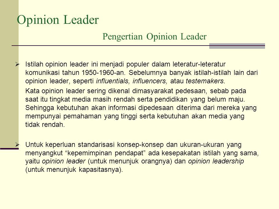 Opinion Leader Pengertian Opinion Leader  Istilah opinion leader ini menjadi populer dalam leteratur-leteratur komunikasi tahun 1950-1960-an.