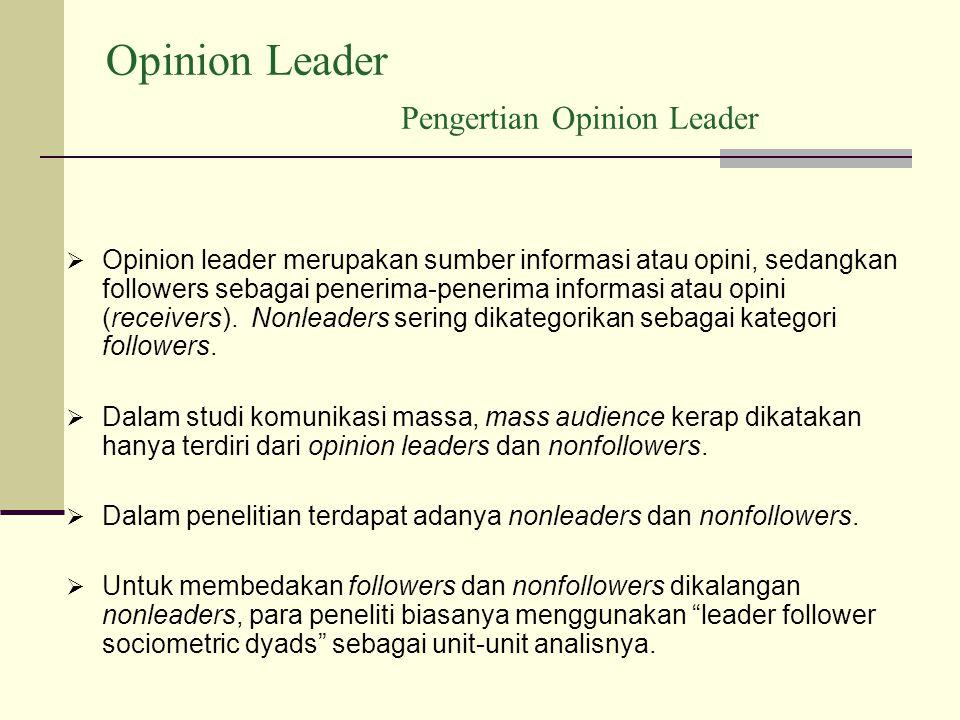 Opinion Leader Pengertian Opinion Leader  Opinion leader merupakan sumber informasi atau opini, sedangkan followers sebagai penerima-penerima informasi atau opini (receivers).