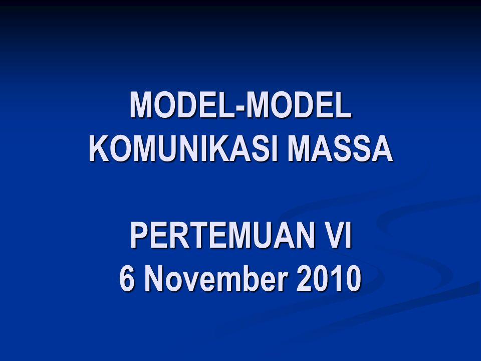 MODEL-MODEL KOMUNIKASI MASSA PERTEMUAN VI 6 November 2010