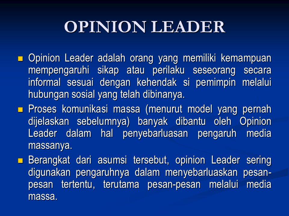 OPINION LEADER Opinion Leader adalah orang yang memiliki kemampuan mempengaruhi sikap atau perilaku seseorang secara informal sesuai dengan kehendak s