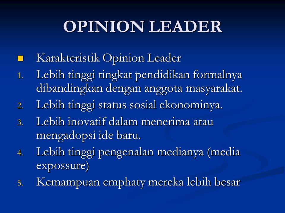 OPINION LEADER Karakteristik Opinion Leader Karakteristik Opinion Leader 1. Lebih tinggi tingkat pendidikan formalnya dibandingkan dengan anggota masy
