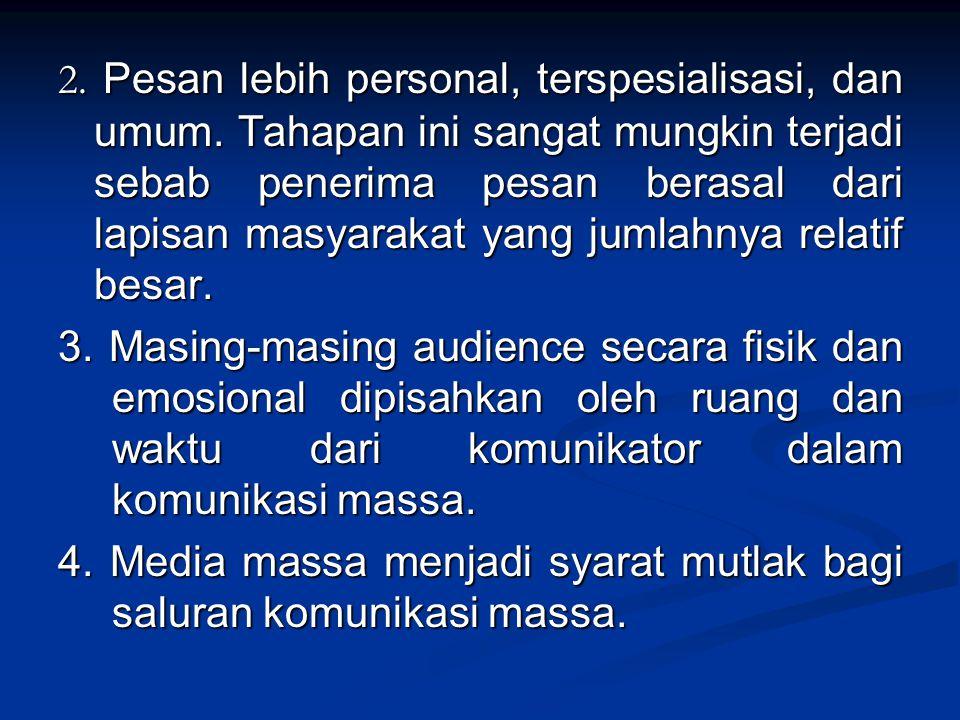 2. Pesan lebih personal, terspesialisasi, dan umum. Tahapan ini sangat mungkin terjadi sebab penerima pesan berasal dari lapisan masyarakat yang jumla