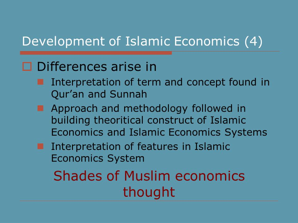 Development of Islamic Economics (4)  Differences arise in Interpretation of term and concept found in Qur'an and Sunnah Approach and methodology followed in building theoritical construct of Islamic Economics and Islamic Economics Systems Interpretation of features in Islamic Economics System Shades of Muslim economics thought