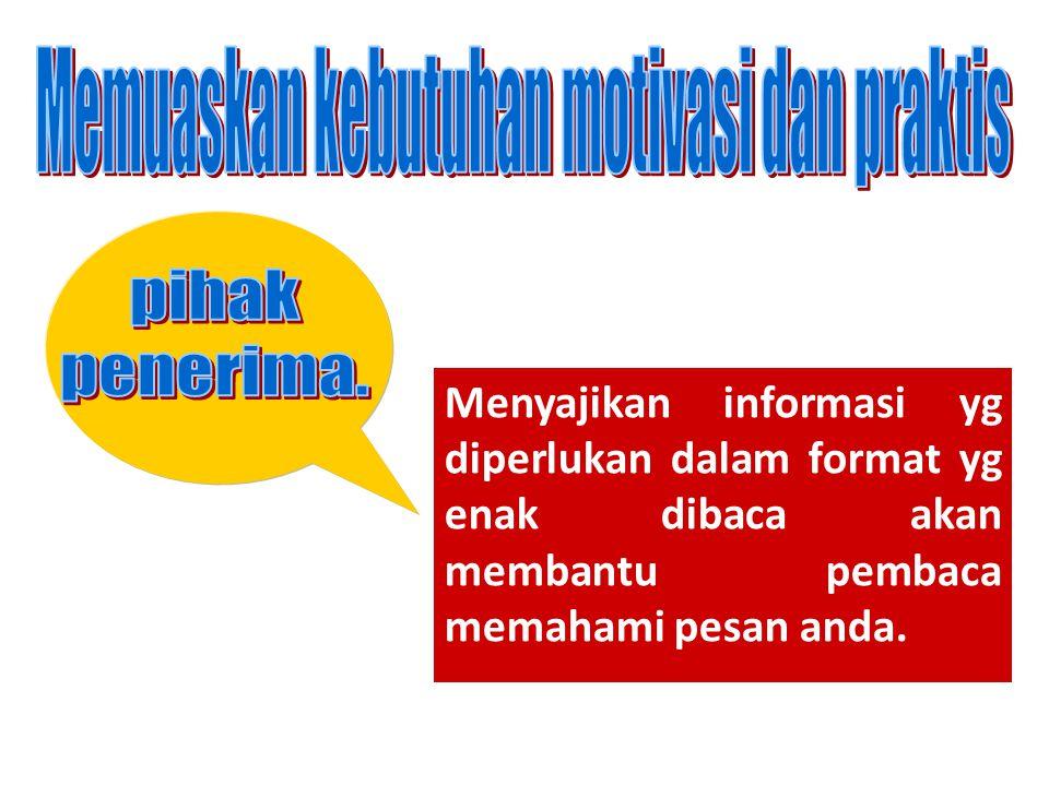 Menyajikan informasi yg diperlukan dalam format yg enak dibaca akan membantu pembaca memahami pesan anda.