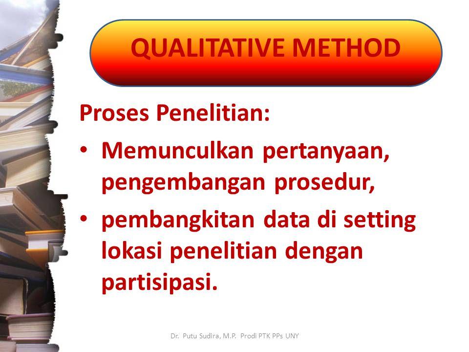 QUALITATIVE METHOD Dr. Putu Sudira, M.P. Prodi PTK PPs UNY Proses Penelitian: Memunculkan pertanyaan, pengembangan prosedur, pembangkitan data di sett