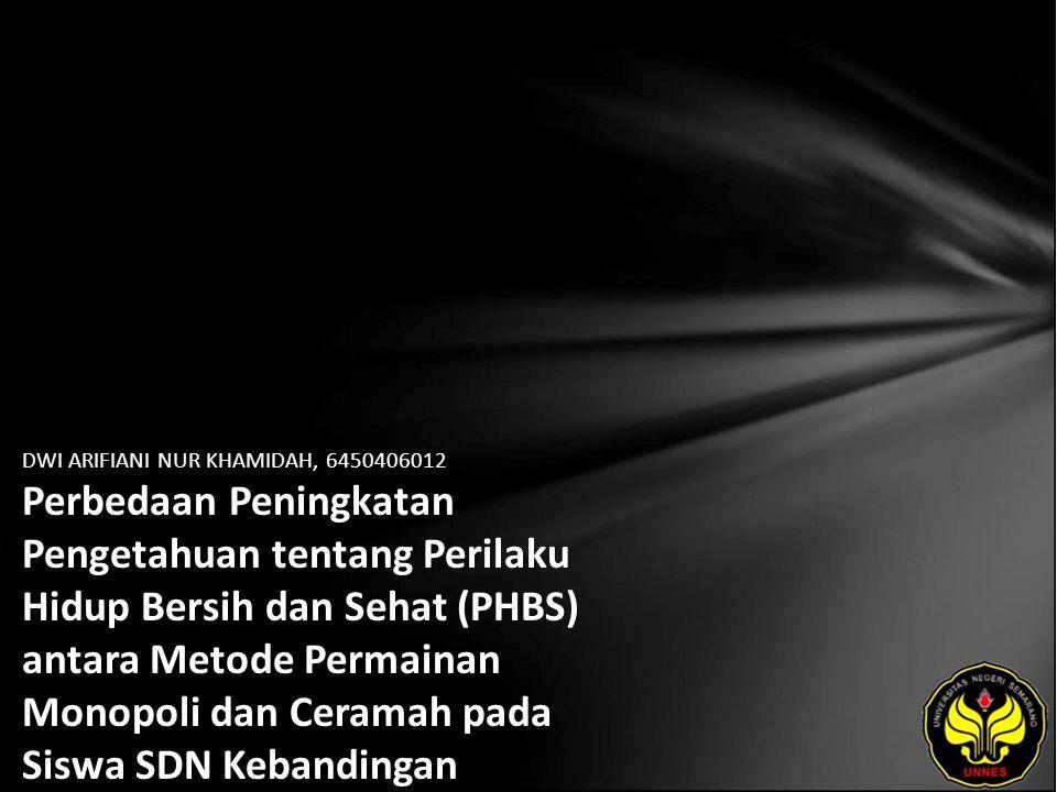 DWI ARIFIANI NUR KHAMIDAH, 6450406012 Perbedaan Peningkatan Pengetahuan tentang Perilaku Hidup Bersih dan Sehat (PHBS) antara Metode Permainan Monopoli dan Ceramah pada Siswa SDN Kebandingan Kecamatan Kedungbanteng Kabupaten Tegal Tahun Ajaran 2010/2011
