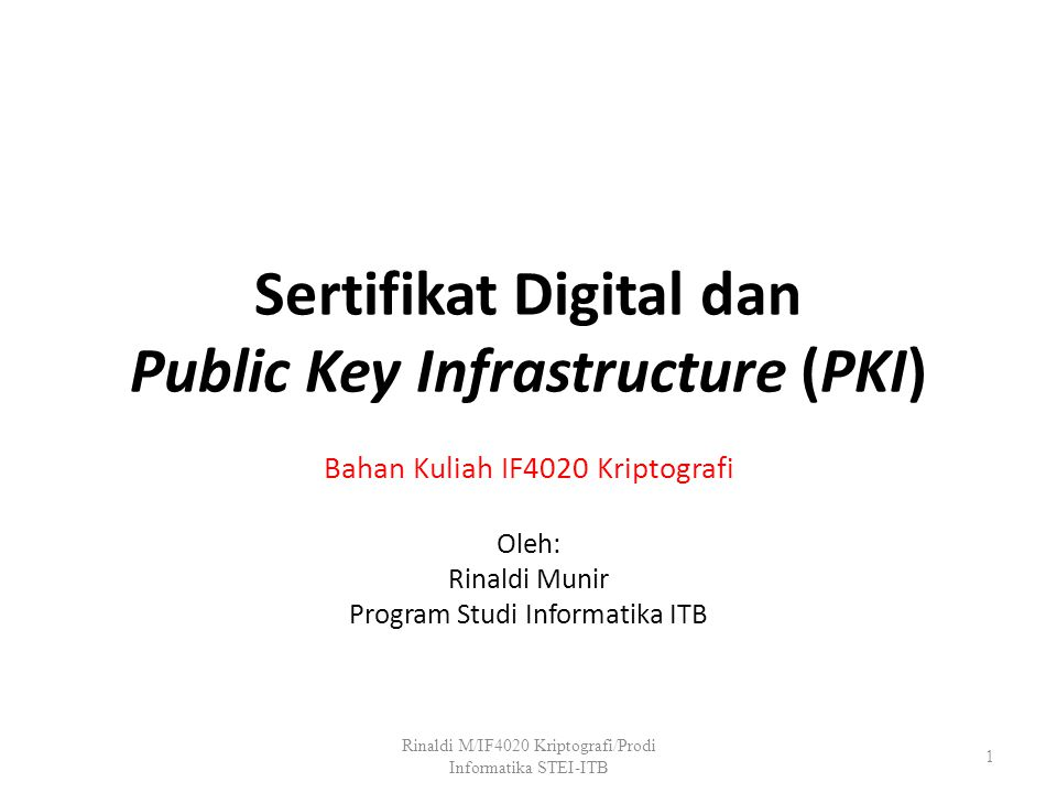How Digital Certificates are Used for Message Encryption Sumber: GROUP 11 MEMBERS (Rackenee Rhule et al, Digital Certificates) Rinaldi M/IF4020 Kriptografi/Prodi Informatika STEI-ITB 32