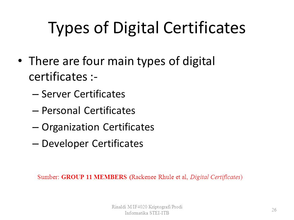 Types of Digital Certificates There are four main types of digital certificates :- – Server Certificates – Personal Certificates – Organization Certif