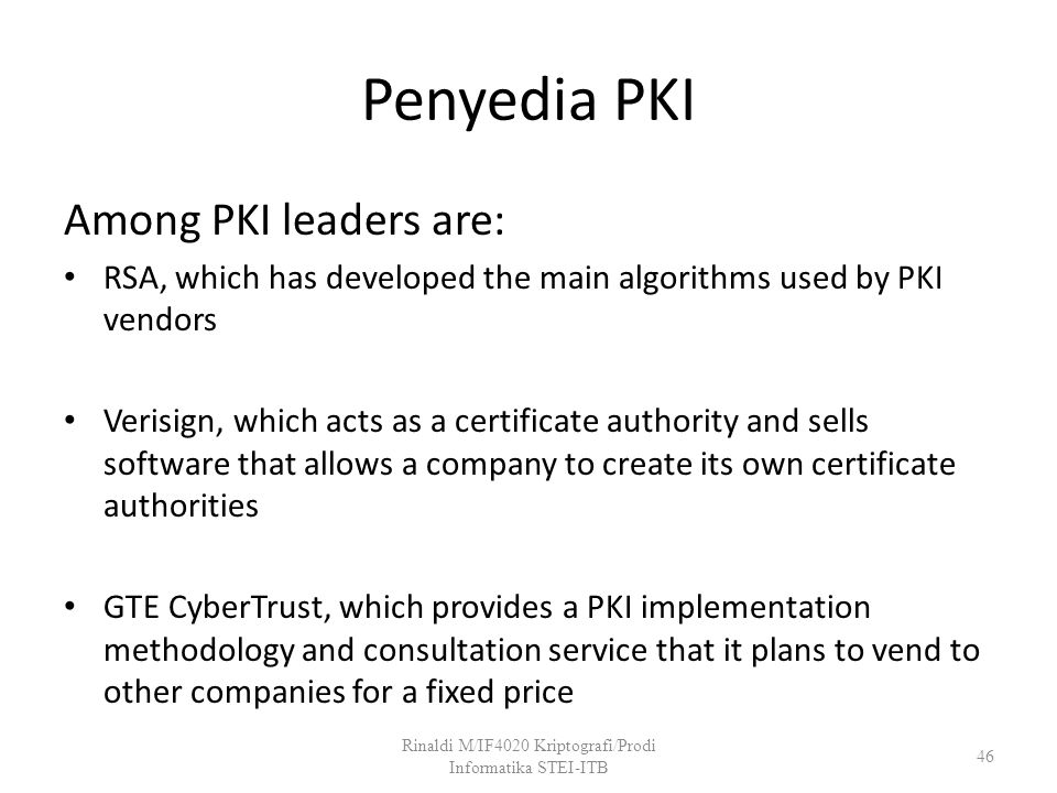 Penyedia PKI Among PKI leaders are: RSA, which has developed the main algorithms used by PKI vendors Verisign, which acts as a certificate authority a