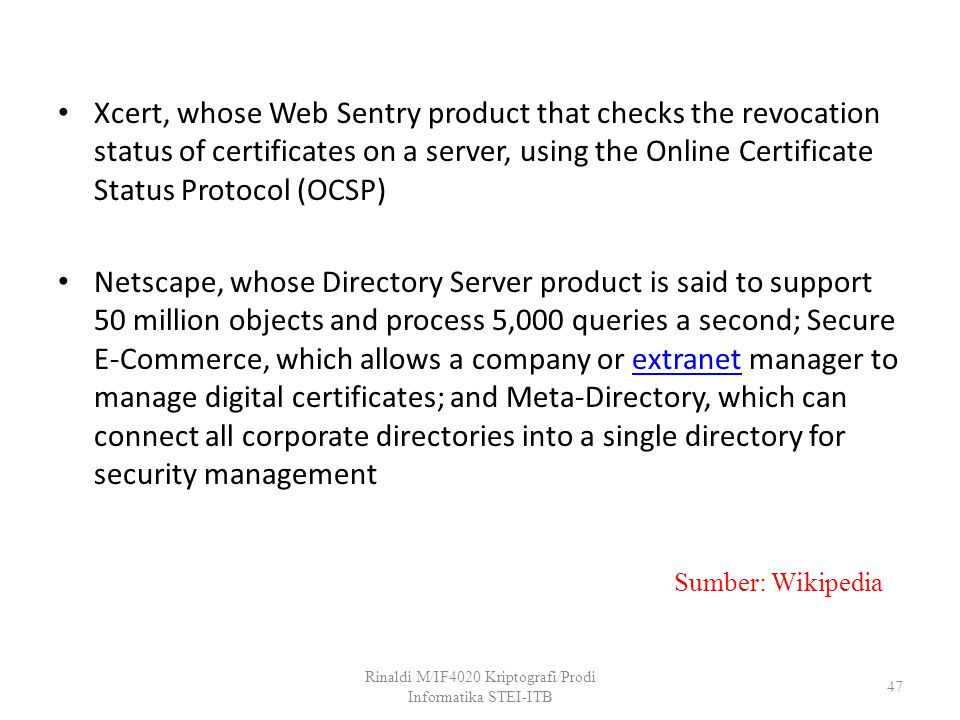 Xcert, whose Web Sentry product that checks the revocation status of certificates on a server, using the Online Certificate Status Protocol (OCSP) Net
