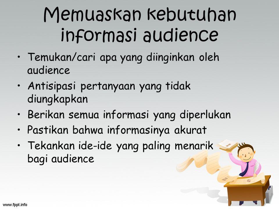 Memuaskan kebutuhan informasi audience Temukan/cari apa yang diinginkan oleh audience Antisipasi pertanyaan yang tidak diungkapkan Berikan semua infor