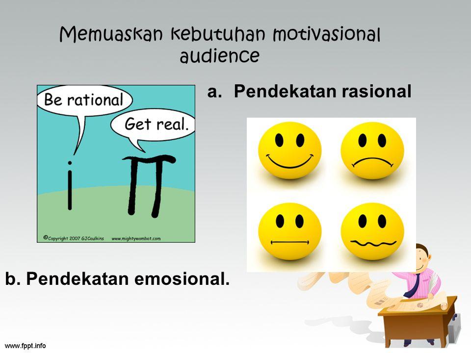 Memuaskan kebutuhan motivasional audience a.Pendekatan rasional b. Pendekatan emosional.