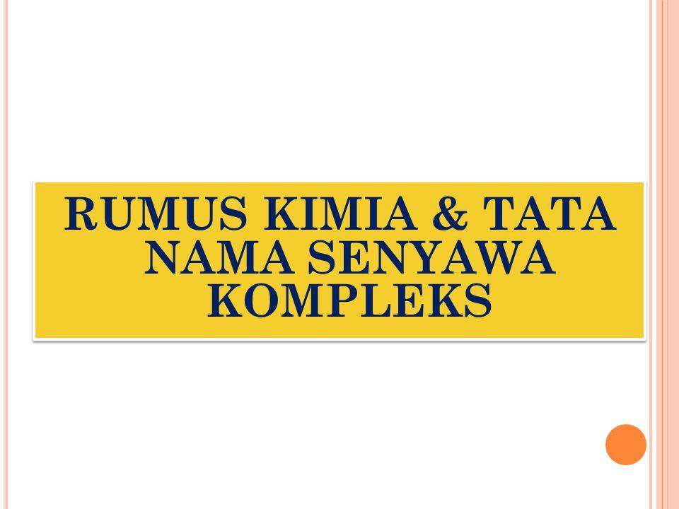 RUMUS KIMIA & TATA NAMA SENYAWA KOMPLEKS
