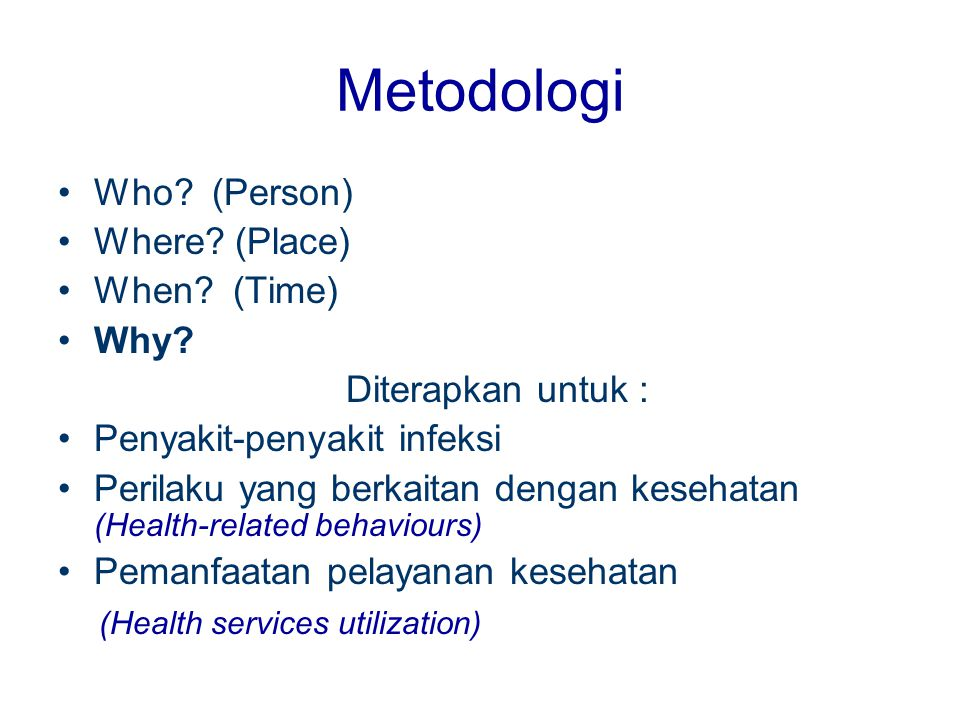 Metodologi Who.(Person) Where. (Place) When. (Time) Why.