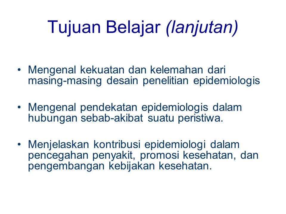 Tujuan Belajar (lanjutan) Menjelaskan kontribusi epidemiologi terhadap praktek klinik yang baik.