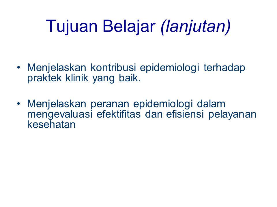 Tujuan Belajar (lanjutan) Menjelaskan kontribusi epidemiologi terhadap praktek klinik yang baik. Menjelaskan peranan epidemiologi dalam mengevaluasi e