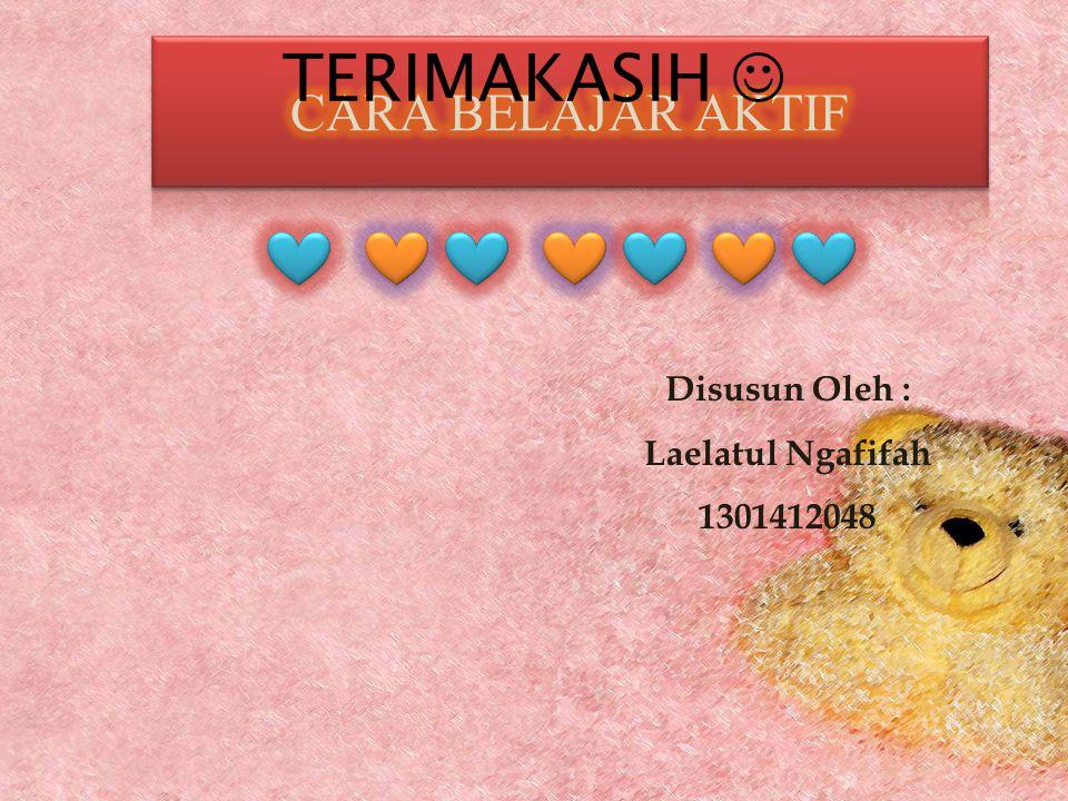 Disusun Oleh : Laelatul Ngafifah 1301412048 TERIMAKASIH