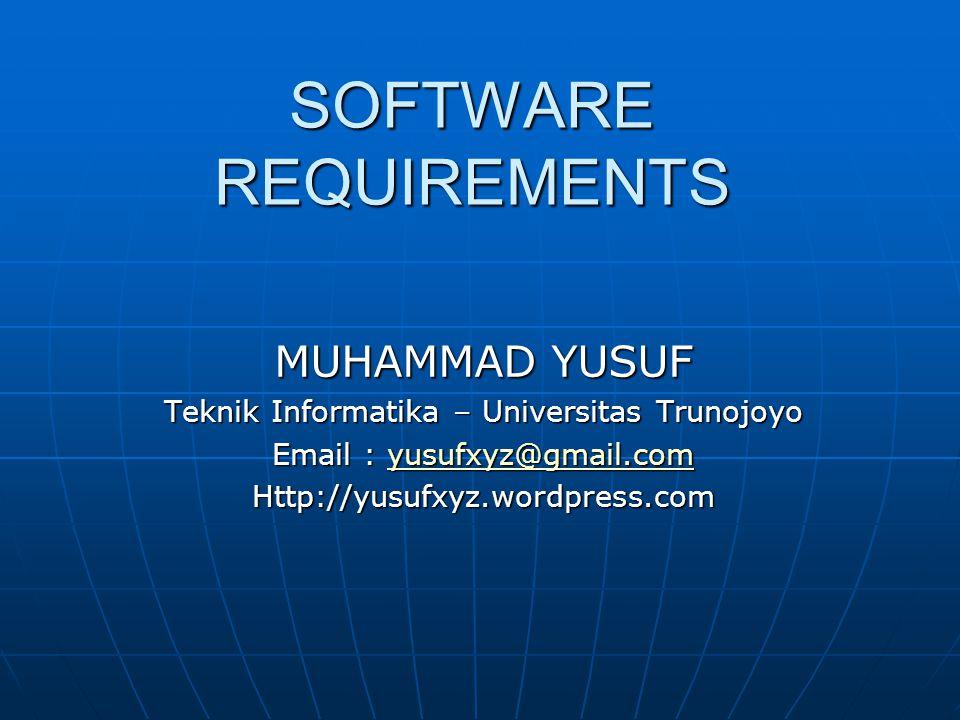 SOFTWARE REQUIREMENTS MUHAMMAD YUSUF Teknik Informatika – Universitas Trunojoyo Email : yusufxyz@gmail.com yusufxyz@gmail.com Http://yusufxyz.wordpres