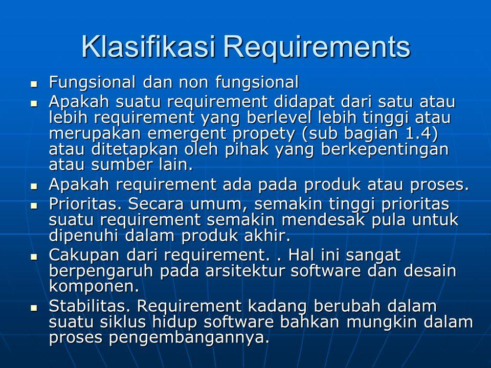 Klasifikasi Requirements Fungsional dan non fungsional Fungsional dan non fungsional Apakah suatu requirement didapat dari satu atau lebih requirement