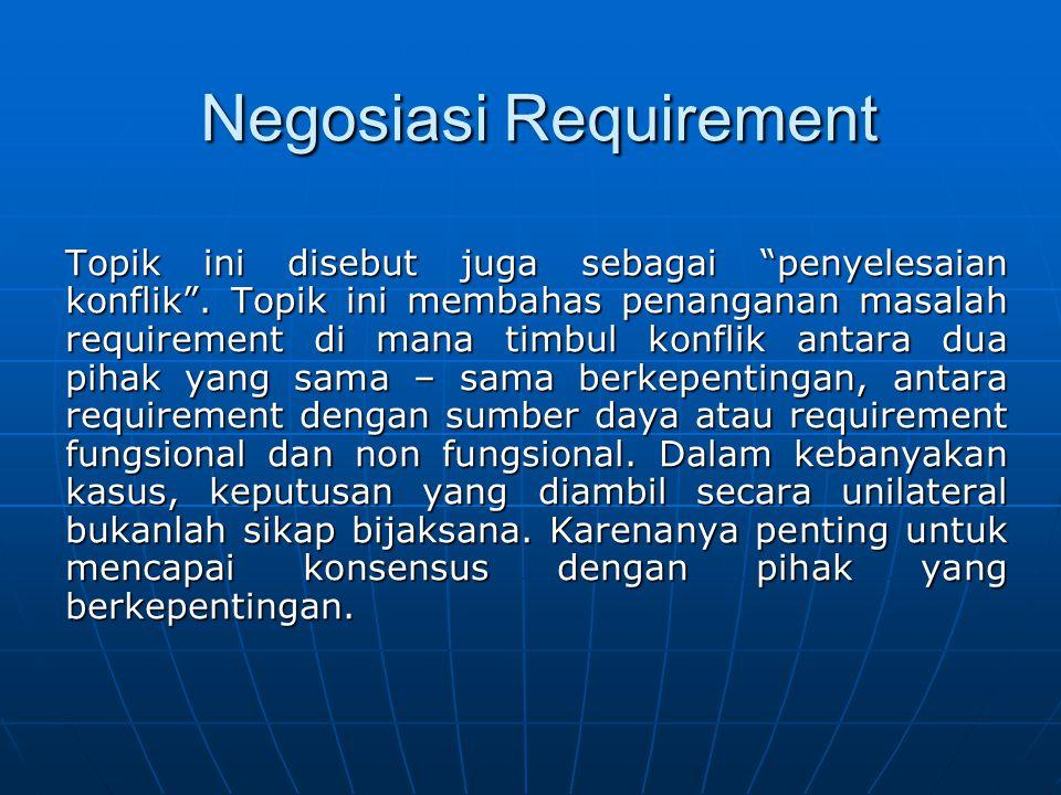 """Negosiasi Requirement Topik ini disebut juga sebagai """"penyelesaian konflik"""". Topik ini membahas penanganan masalah requirement di mana timbul konflik"""