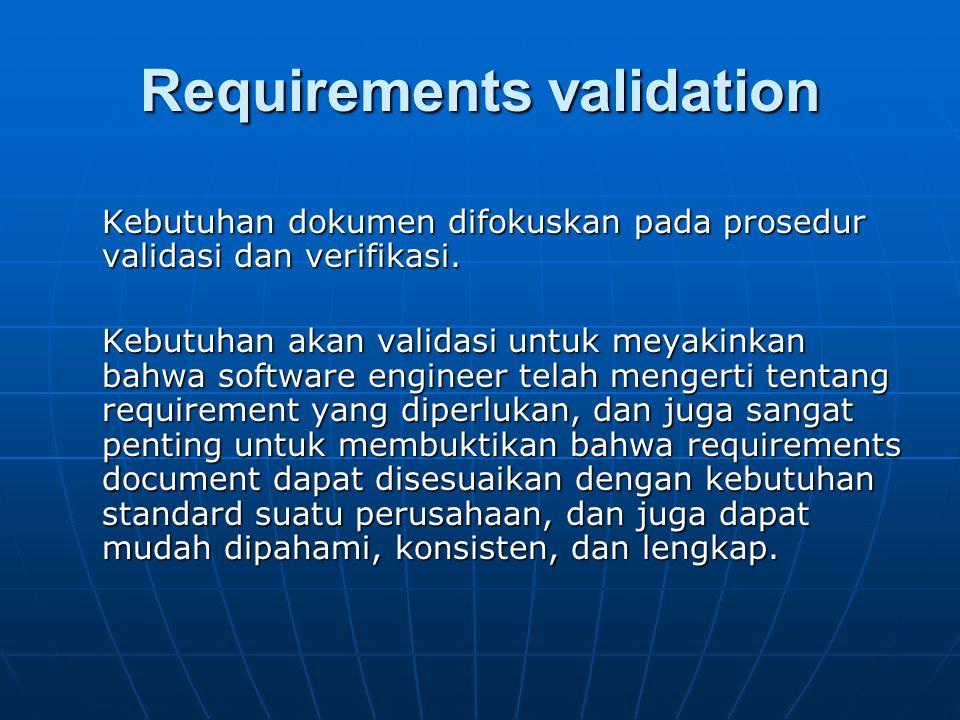 Kebutuhan dokumen difokuskan pada prosedur validasi dan verifikasi. Kebutuhan akan validasi untuk meyakinkan bahwa software engineer telah mengerti te