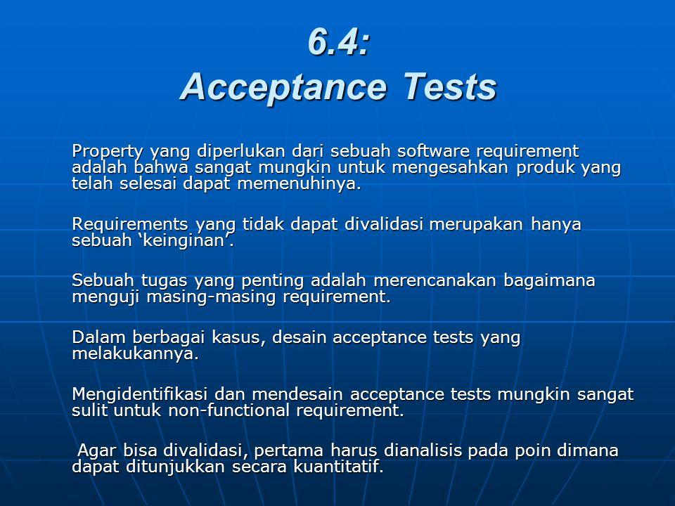 6.4: Acceptance Tests Property yang diperlukan dari sebuah software requirement adalah bahwa sangat mungkin untuk mengesahkan produk yang telah selesa