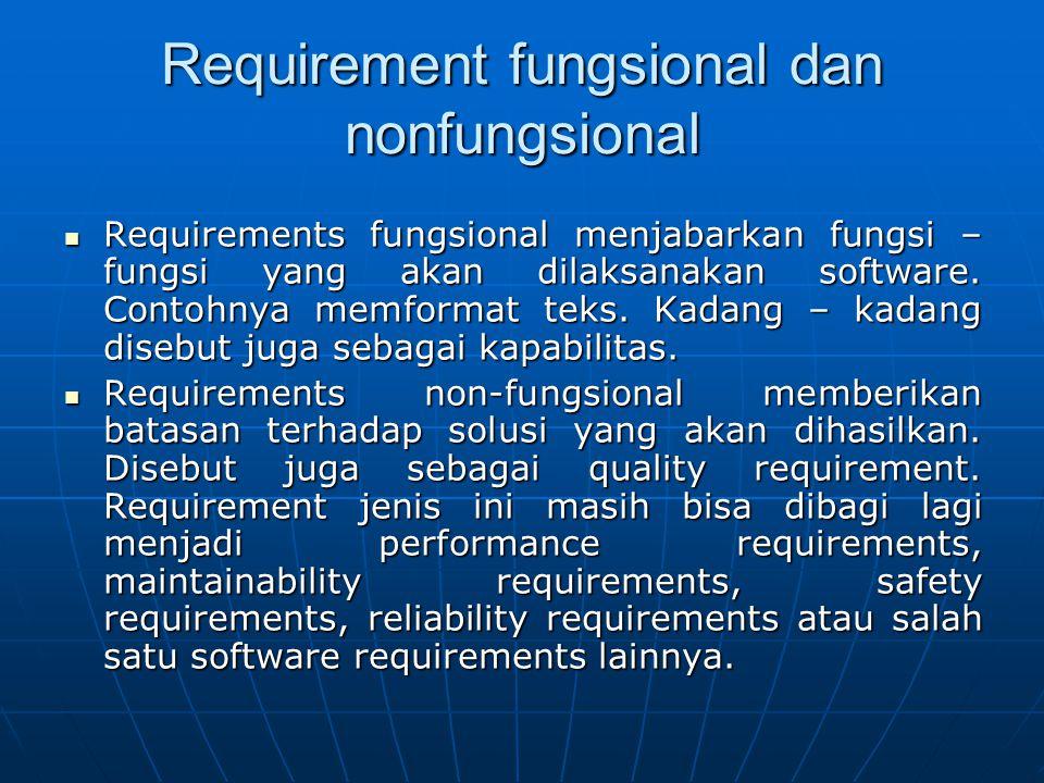 Requirement fungsional dan nonfungsional Requirements fungsional menjabarkan fungsi – fungsi yang akan dilaksanakan software. Contohnya memformat teks