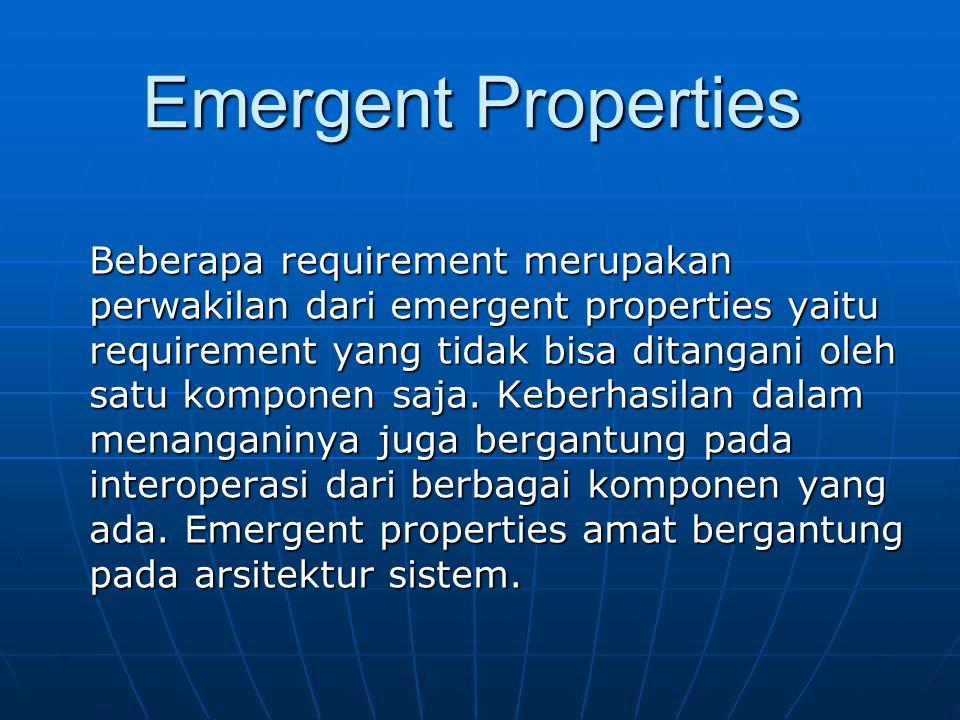 Emergent Properties Beberapa requirement merupakan perwakilan dari emergent properties yaitu requirement yang tidak bisa ditangani oleh satu komponen