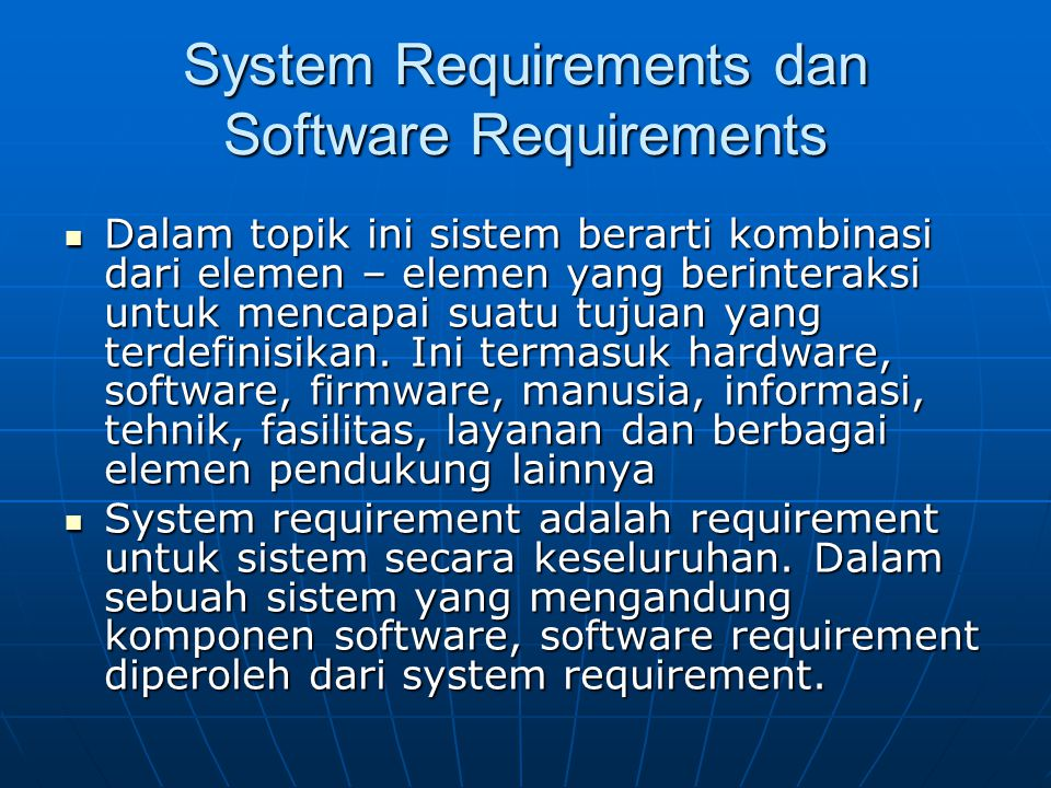 System Requirements dan Software Requirements Dalam topik ini sistem berarti kombinasi dari elemen – elemen yang berinteraksi untuk mencapai suatu tuj