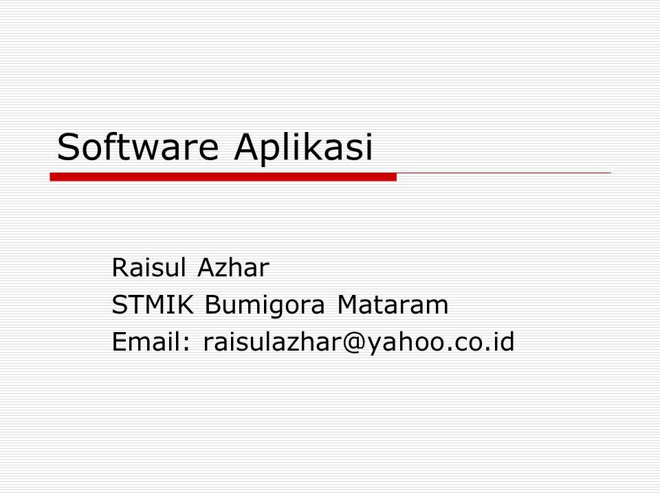 Software Aplikasi Raisul Azhar STMIK Bumigora Mataram Email: raisulazhar@yahoo.co.id