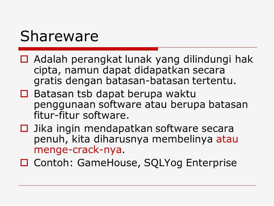 Shareware  Adalah perangkat lunak yang dilindungi hak cipta, namun dapat didapatkan secara gratis dengan batasan-batasan tertentu.  Batasan tsb dapa