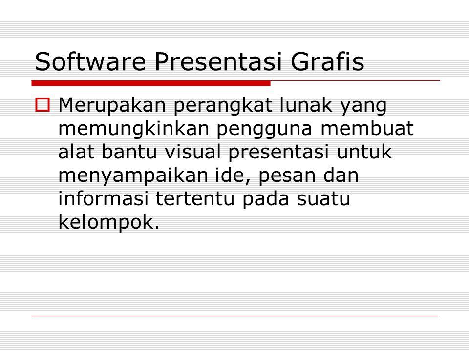 Software Presentasi Grafis  Merupakan perangkat lunak yang memungkinkan pengguna membuat alat bantu visual presentasi untuk menyampaikan ide, pesan d