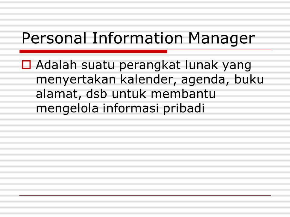 Personal Information Manager  Adalah suatu perangkat lunak yang menyertakan kalender, agenda, buku alamat, dsb untuk membantu mengelola informasi pri