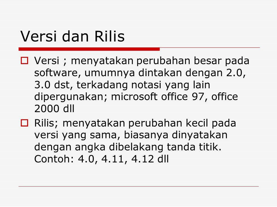 Versi dan Rilis  Versi ; menyatakan perubahan besar pada software, umumnya dintakan dengan 2.0, 3.0 dst, terkadang notasi yang lain dipergunakan; mic