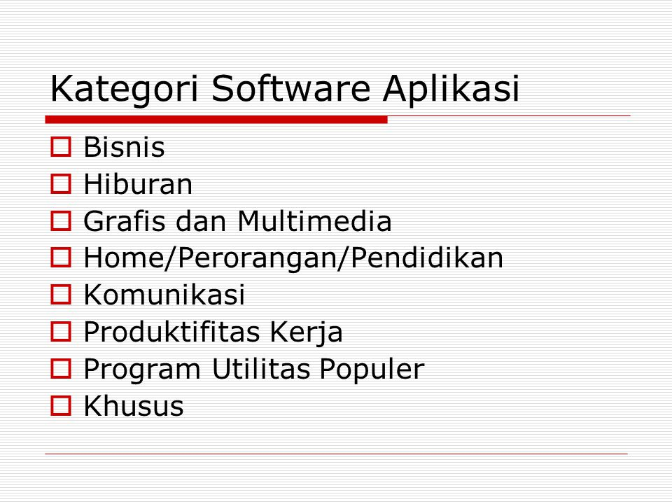 Kategori Software Bisnis  Pengolah Kata (Word Processing)  Spreadsheet  Basis Data (Database)  Presentasi Grafis  Pencatatan (Note Taking)  Personal Information Manager (PIM)  Perangkat Lunak untuk PDA  Kumpulan Perangkat Lunak (Software Suite)  Manajemen Proyek (Project Management)  Akuntansi  Pengelolaan Dokumen