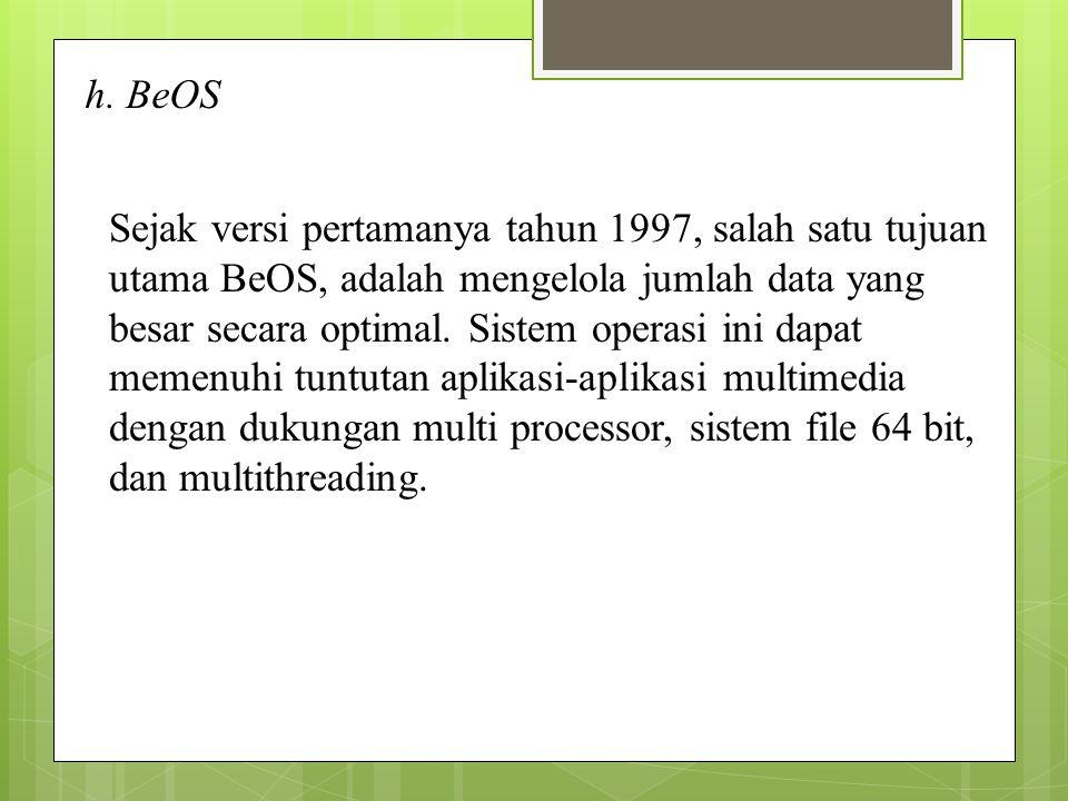h. BeOS Sejak versi pertamanya tahun 1997, salah satu tujuan utama BeOS, adalah mengelola jumlah data yang besar secara optimal. Sistem operasi ini da