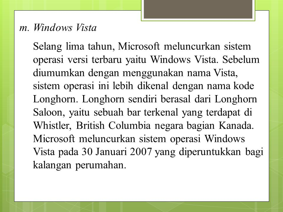 m. Windows Vista Selang lima tahun, Microsoft meluncurkan sistem operasi versi terbaru yaitu Windows Vista. Sebelum diumumkan dengan menggunakan nama